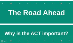 The Road Ahead: Why is the ACT important?