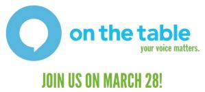 On The Table - Your voice matters. Join us on March 28!